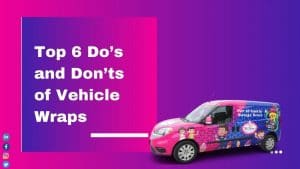 Top 8 Do's and Don'ts of Vehicle Wraps