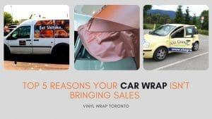 Top 5 Reasons Your Car Wrap Isn't bringing sales